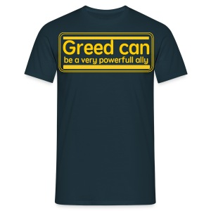 Greed can be a very powerful ally. - Men's T-Shirt