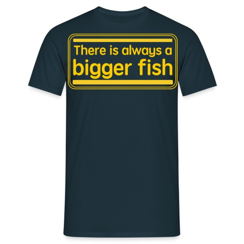 There is always a bigger fish. - Men's T-Shirt