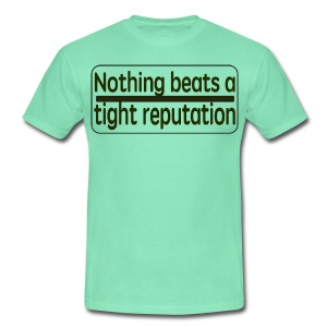 Nothing beats a tight reputation. - Men's T-Shirt