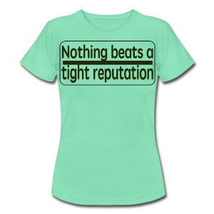 Nothing beats a tight reputation. - Women's T-Shirt