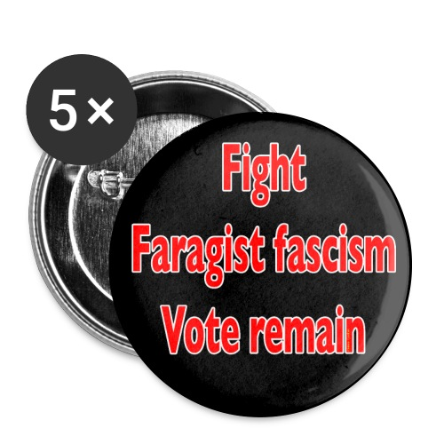 Fight Faragist fascism, Vote remain StrongerIn - Buttons large 2.2''/56 mm (5-pack)