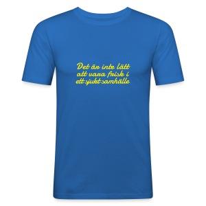 Frisk i ett sjukt samhälle - Slim Fit T-shirt herr