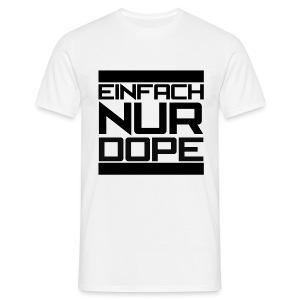 T-Shirt // Einfach nur Dope // white - Männer T-Shirt