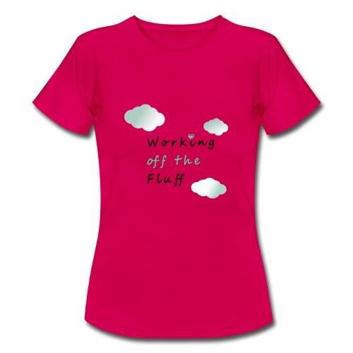 Working off the Fluff - Frauen T-Shirt