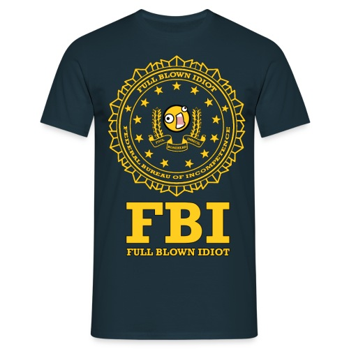 FBI - Full Blow Idiot - T-skjorte for menn