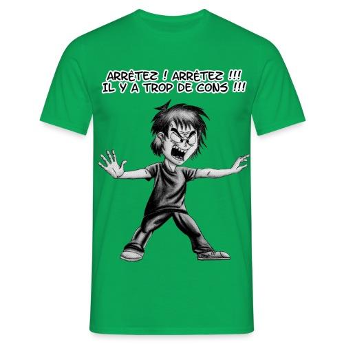 Arrêtez ! Arrêtez !!! Il y a trop de cons !!! - T-shirt Homme