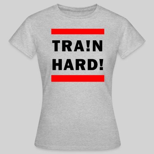 TRA!N HARD! - Premium T-Shirt - Women's T-Shirt