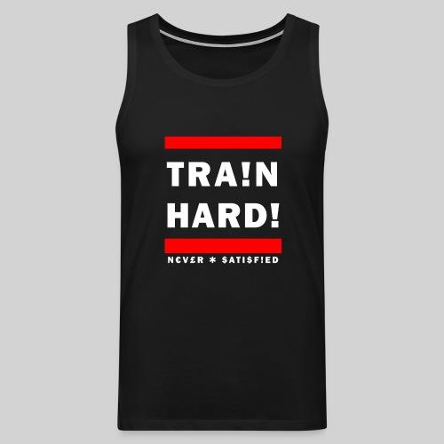 TRA!N HARD! - Never Satisfied - Vest - Men's Premium Tank Top