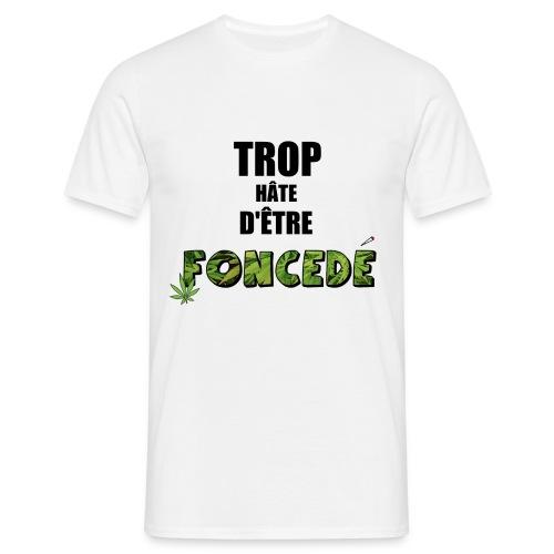 Trop hâte d'être FONCEDÉ (Homme) - T-shirt Homme