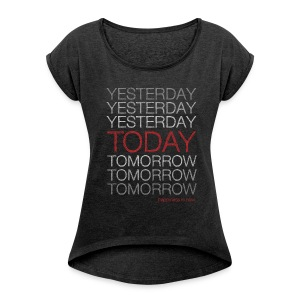 Happiness is NOW: Today: Not in any other Place T-Shirts - Women - Women's T-shirt with rolled up sleeves
