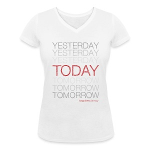 Happiness is NOW: Today: Not in any other Place T-Shirts - Women - Women's Organic V-Neck T-Shirt by Stanley & Stella