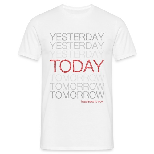 Happiness is NOW: Today: Not in any other Place T-Shirts - Men - Men's T-Shirt