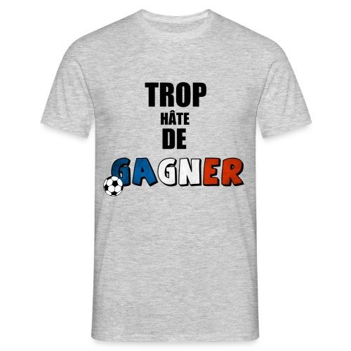 Trop hâte de GAGNER (Homme) - T-shirt Homme