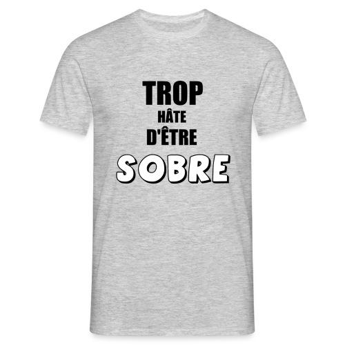 Trop hâte d'être SOBRE (Homme) - T-shirt Homme