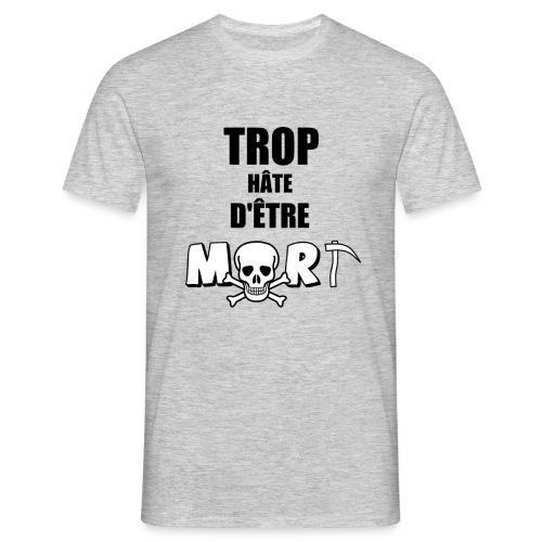 Trop hâte d'être MORT (Homme) - T-shirt Homme
