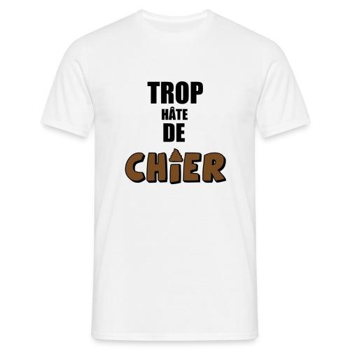 Trop hâte de CHIER (Homme) - T-shirt Homme