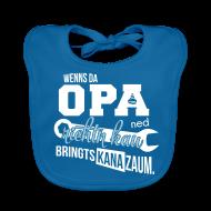 Baby Lätzchen ~ Baby Bio-Lätzchen ~ Wenns da Opa ned richtn kau - bringts kana zaum.