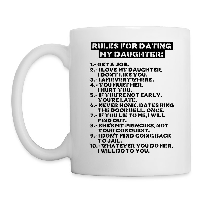 rules for dating my daughter mug Buy funny 8 simple rules for dating my daughter gift coffee mug: coffee mugs - amazoncom free delivery possible on eligible purchases.