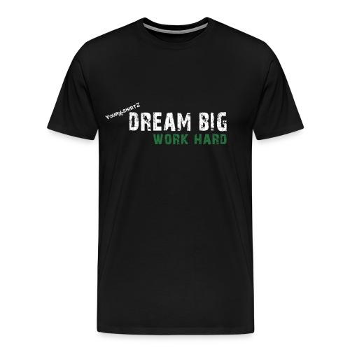 Dream Big - Work Hard - Männer Premium T-Shirt