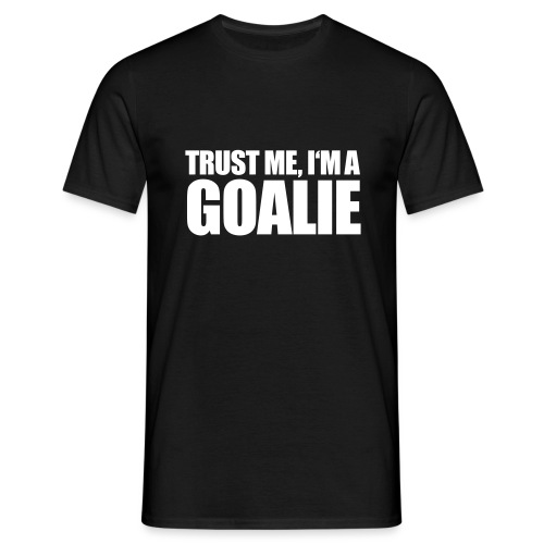 Trust Me, I'm A Goalie - Men's T-Shirt