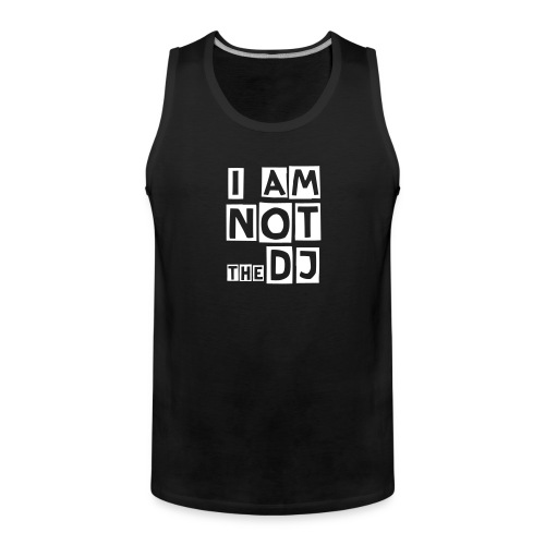 I AM NOT THE DJ - Men's Premium Tank Top