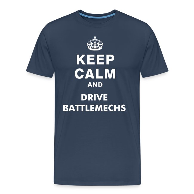 Keep Calm and Drive BattleMechs - Shirt