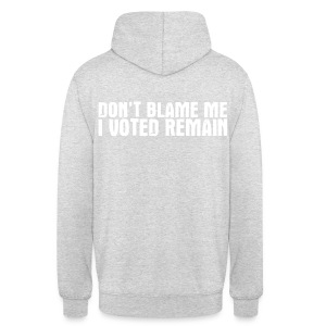Don't Blame Me I Voted Remain - Unisex Hoodie