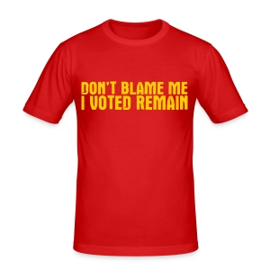 Don't Blame Me I Voted Remain - Men's Slim Fit T-Shirt