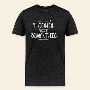 Alcohol make me Romantic - T-shirt Premium Homme