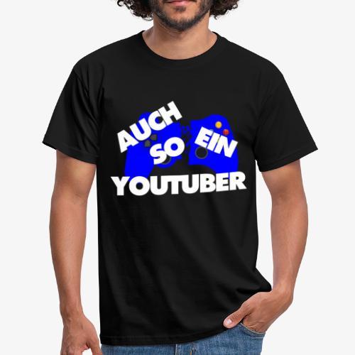 AUCH SO EIN YOUTUBER -1 - Männer T-Shirt