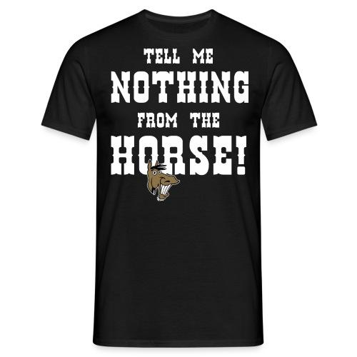 TD - Pferde Design - Tell me nothing from the horse - RAHMENLOS Geburtstag Geschenk - Männer T-Shirt