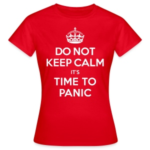 Do not keep calm - Women's T-Shirt
