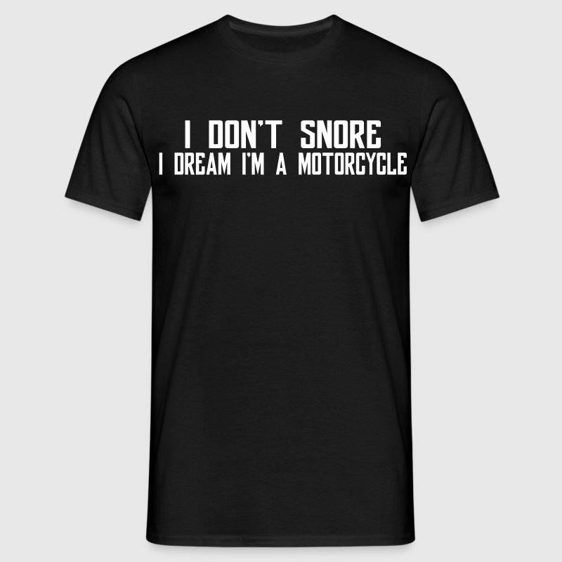I Don't Snore I Dream I'm A Motorcycle T-Shirts - Men's T-Shirt