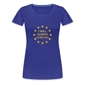 I will always love EU - Women's Premium T-Shirt