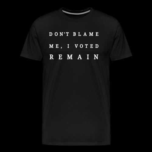 Dont Blame Me - Mens Tee - Men's Premium T-Shirt