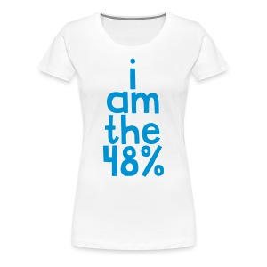 I am the 48% - Womens Tee - Women's Premium T-Shirt