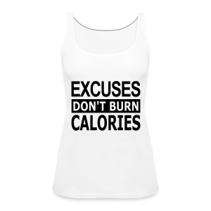 Excuses dont Burn Calories - Frauen Premium Tank Top