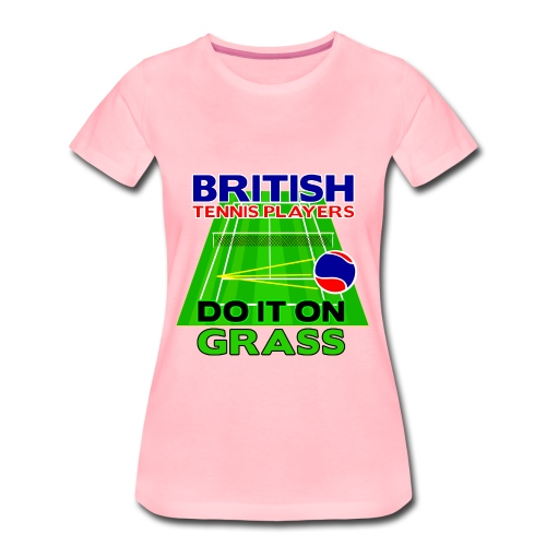 British Tennis - Do It On Grass. Ladies T-Shirt. Pink - Women's Premium T-Shirt