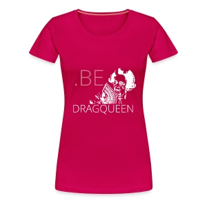BE Queen - woman - T-shirt Premium Femme
