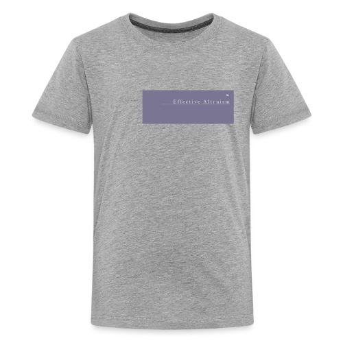 Effective Altruism Tee shirt - Teenage Premium T-Shirt