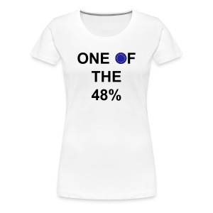 EU Referendum: One Of The 48% - Women's Premium T-Shirt