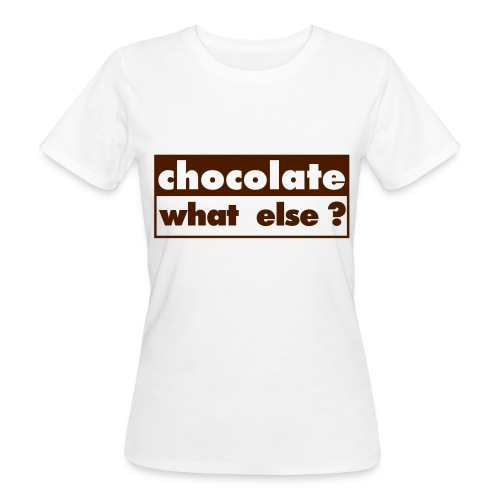 Tee shirt Bio Femme Chocolate what else - Women's Organic T-Shirt