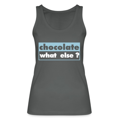 Débardeur Bio Femme Chocolate what else - Women's Organic Tank Top by Stanley & Stella