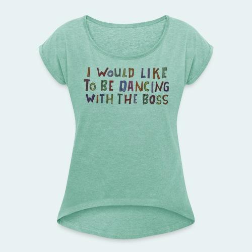 Dancing with the Boss - Frauen T-Shirt mit gerollten Ärmeln