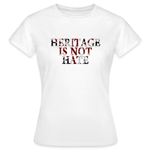 Heritage is not Hate #1 - Women's T-Shirt - Women's T-Shirt