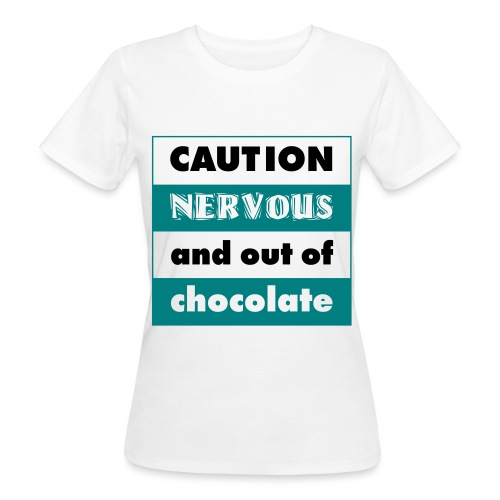 Tee shirt Bio Femme Caution, Nervous and out of Chocolate - Women's Organic T-Shirt