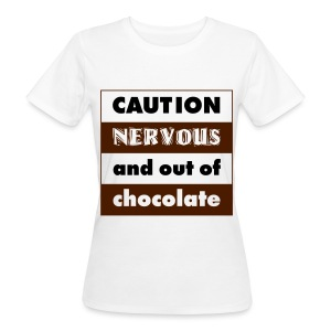 Tee shirt Bio Femme Caution, Nervous and out of Chocolate - T-shirt Bio Femme