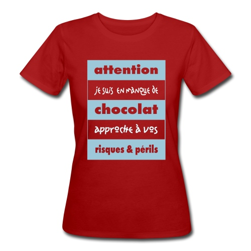 Tee shirt bio pour femmes Attention en manque de chocolat - Women's Organic T-Shirt