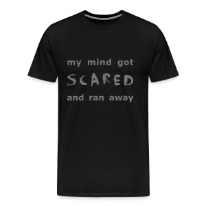 My mind got scared - Männer Premium T-Shirt