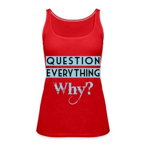 Damen Tank Top Question Everything - Frauen Premium Tank Top
